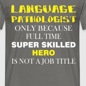 Language Pathologist - Language Pathologist only  - Men's T-Shirt
