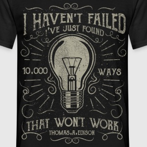 I haven't failed. I've just found 10000 ways that  - Men's T-Shirt