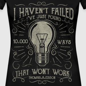 I haven't failed. I've just found 10000 ways that  - Women's Premium T-Shirt