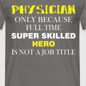 Physician - Physician only because full time super - Men's T-Shirt