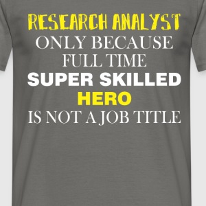 Research Analyst - Research Analyst only because  - Men's T-Shirt