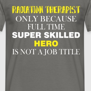 Radiation Therapist - Radiation Therapist only  - Men's T-Shirt