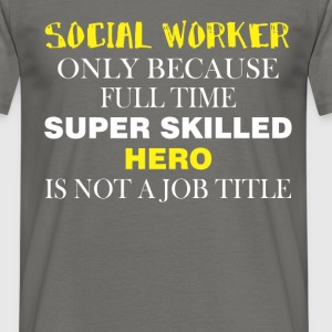 Social Worker - Social Worker only because full  - Men's T-Shirt