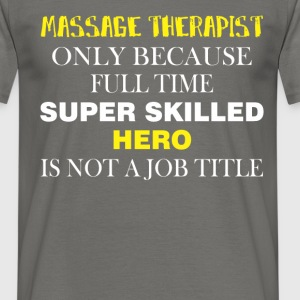 Massage therapist - Massage therapist only because - Men's T-Shirt