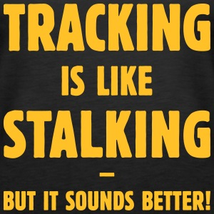 Tracking Is Like Stalking – But It Sounds Better! Tops - Women's Premium Tank Top