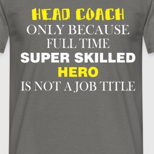 Head Coach - Head Coach only because full time  - Men's T-Shirt