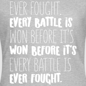Every Battle is Won T-Shirts - Frauen T-Shirt