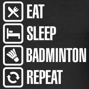 Eat Sleep Badminton Repeat T-Shirts - Men's Slim Fit T-Shirt