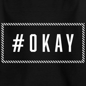 OKAY T-Shirts - Kinder T-Shirt