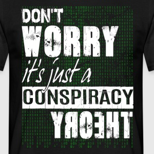 Just a Conspiracy Theory T-Shirts - Männer T-Shirt