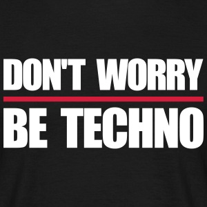 dont worry be techno lustige rave festival sprüche T-Shirts - Männer T-Shirt