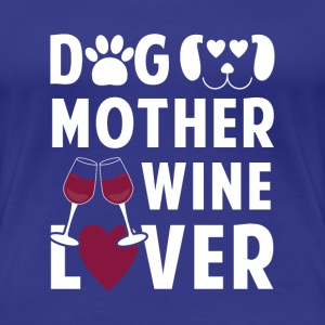 Dog mother wine lover T-Shirts - Women's Premium T-Shirt