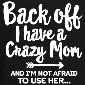 Back off I have a crazy mom and I'm not afraid... Langarmede T-skjorter - Premium langermet T-skjorte for tenåringer