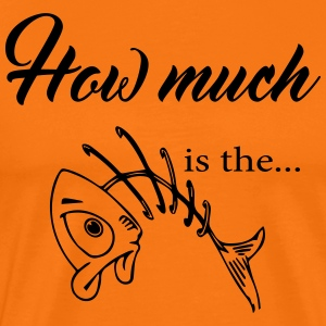 how much is the fish - 2017 T-Shirts - Männer Premium T-Shirt