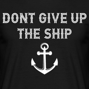 Don't Give Up the Ship T-Shirts - Men's T-Shirt