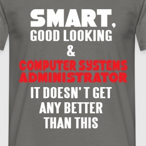 Computer Systems Administrator - Smart, good  - Men's T-Shirt