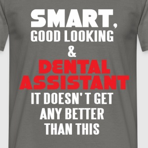 Dental Assistant - Smart, good looking and Dental  - Men's T-Shirt