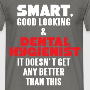 Dental Hygienist - Smart, good looking and Dental  - Men's T-Shirt