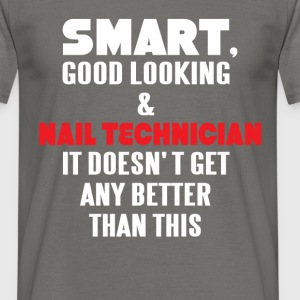 Nail Technician - Smart, good looking and Nail  - Men's T-Shirt