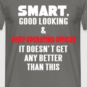 Chief Operating Officer - Smart, good looking and  - Men's T-Shirt
