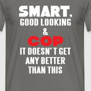 COP - Smart, good looking and COP. It doesn't get  - Men's T-Shirt