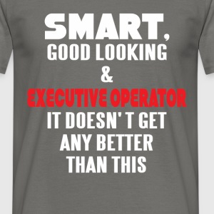 Executive Operator - Smart, good looking and - Men's T-Shirt