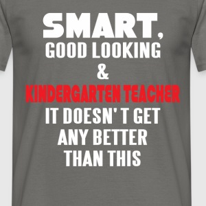 Kindergarten Teacher - Smart, good looking and  - Men's T-Shirt