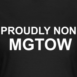 Proudly Non MGTOW - Men Go Their Own Way T-Shirts - Women's T-Shirt