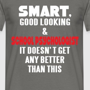 School Psychologist - Smart, good looking and  - Men's T-Shirt