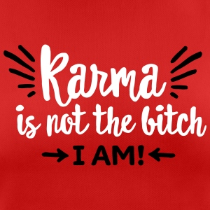 Karma is not the bitch. I am! T-Shirts - Frauen T-Shirt atmungsaktiv
