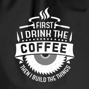 First i drink the coffee then i build the things Bags & Backpacks - Drawstring Bag