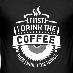 First i drink the coffee then i build the things T-skjorter - Slim Fit T-skjorte for menn