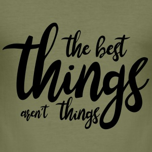 the best things aren´t things T-Shirts - Männer Slim Fit T-Shirt
