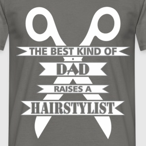 Hairstylist - The best kind of dad raises a  - Men's T-Shirt