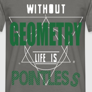 Geometry - Without geometry life is pointless - Men's T-Shirt