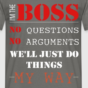 Boss - I'm the boss no questions no arguments  - Men's T-Shirt