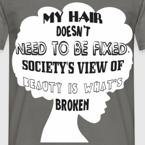 Hair - My hair doesn't need to be fixed society's  - Men's T-Shirt