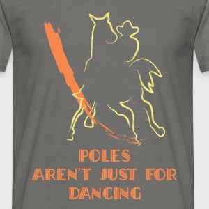 Pole Bending - Poles aren't just for dancing - Men's T-Shirt