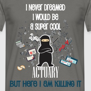 Actuary - I never dreamed I would be a super cool  - Men's T-Shirt