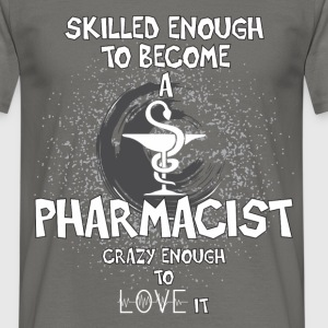 Pharmacist - Skilled enough to become a pharmacist - Men's T-Shirt