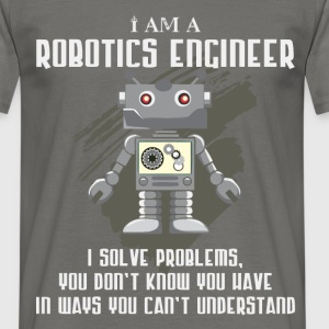 Robotics Engineer - I am a Robotics Engineer - Men's T-Shirt