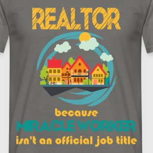 Real Estate Agent - Relator because miracle worker - Men's T-Shirt