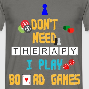 Board Games - I don't need therapy I play board  - Men's T-Shirt