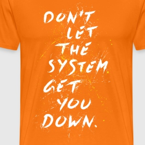 Don't let the system get you down - Männer Premium T-Shirt