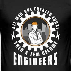 Men are created equal then a few become engineers T-shirts - slim fit T-shirt