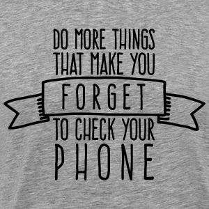 Forget to check your phone Tee shirts - T-shirt Premium Homme
