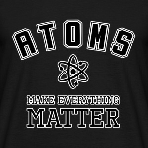Atoms make everything - T-shirt Homme