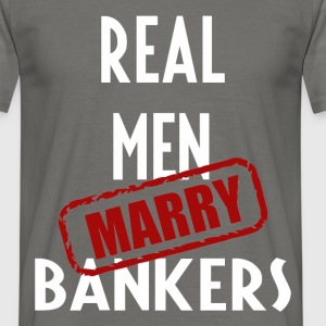 Bankers - Real men marry Bankers - Men's T-Shirt
