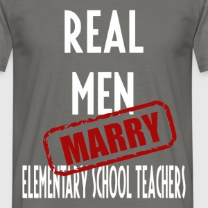 Elementary School Teachers - Real men marry  - Men's T-Shirt