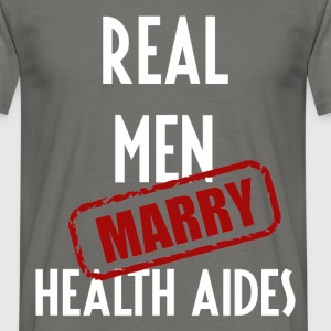 Health Aides - Real men marry Health Aides - Men's T-Shirt